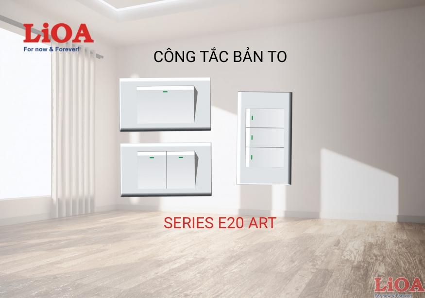 CÔNG TẮT BẢN TO LIOA - SERIES E20 ART